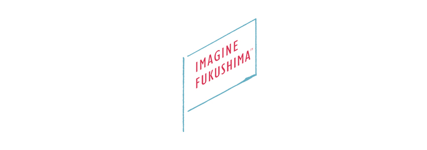 Imagine Fukushima TM