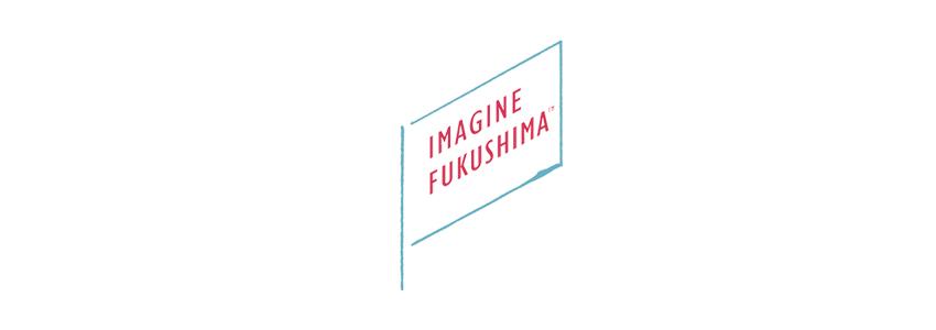 Imagine Fukushima TM